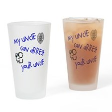 My Uncle Can Arrest Yours Drinking Glass