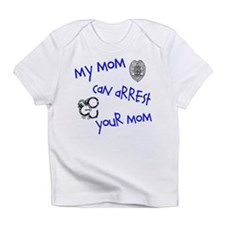My Mom Can arrest Your Mom Infant T-Shirt