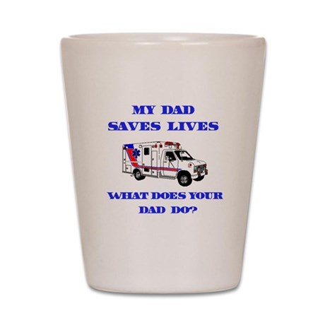 Ambulance Saves Lives-Dad Shot Glass