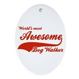 World's Most Awesome Dog-walker Ornament (Oval)