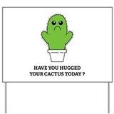 Hugged Your Cactus Yard Sign