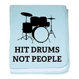 Hit Drums Not People baby blanket