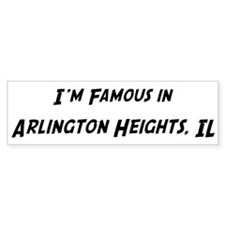 Famous in Arlington Heights Bumper Bumper Sticker
