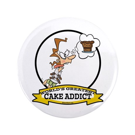 "WORLDS GREATEST CAKE ADDICT FEMALE 3.5"" Button"