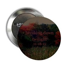 "Twilight Breaking Dawn 11-18- 2.25"" Button"