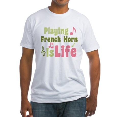 French Horn is Life Fitted T-Shirt