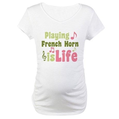 French Horn is Life Maternity T-Shirt