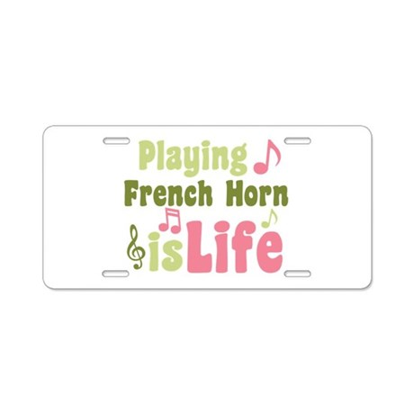French Horn is Life Aluminum License Plate