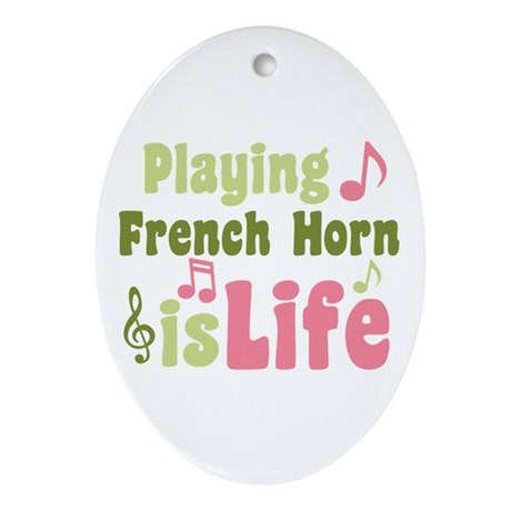 French Horn is Life Ornament (Oval)