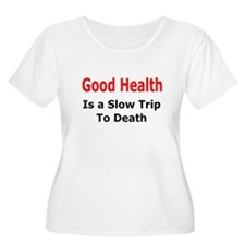 Health = Slow Death T-Shirt