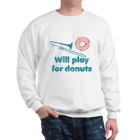 Will Play Trombone for Donuts Sweatshirt