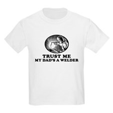 Trust me my dad's a welder T-Shirt