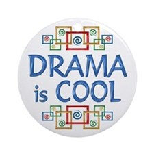 Drama is Cool Ornament (Round)