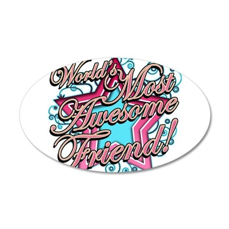 Worlds Most Awesome Friend 38.5 x 24.5 Oval Wall P