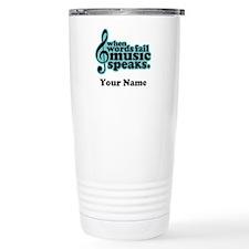 Words Fail Music Speaks Custom Travel Mug