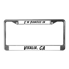 Famous in Visalia License Plate Frame