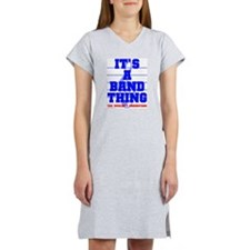 It's A Band Thing... Women's Nightshirt