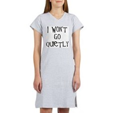 I won't go quietly! Women's Nightshirt