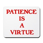 PATIENCE IS A VIRTUE™ Mousepad