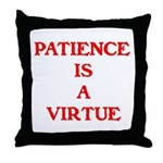 PATIENCE IS A VIRTUE™ Throw Pillow