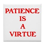 PATIENCE IS A VIRTUE™ Tile Coaster