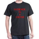 PATIENCE IS A VIRTUE™ Dark T-Shirt