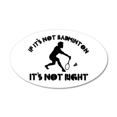 If it's not badminton it's not right 22x14 Oval Wa