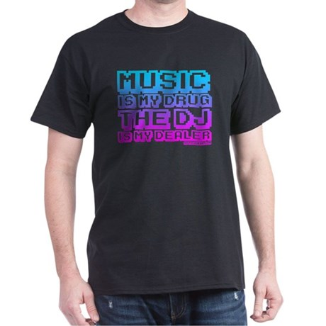 Music Is My Drug Dark T-Shirt