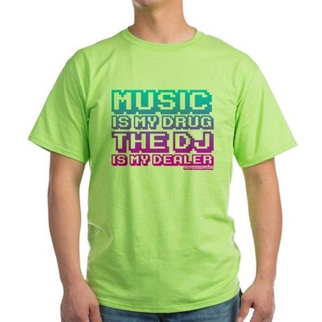 Music Is My Drug Green T-Shirt