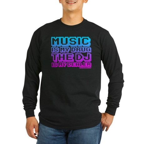 Music Is My Drug Long Sleeve Dark T-Shirt