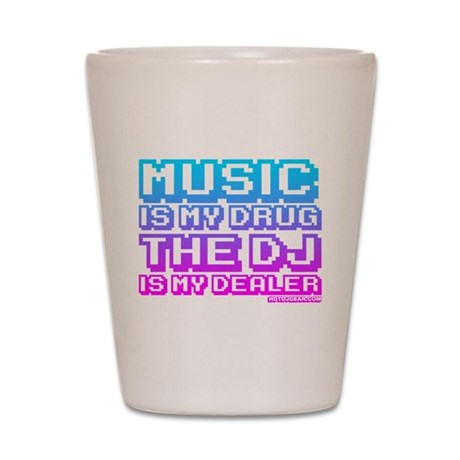 Music Is My Drug Shot Glass