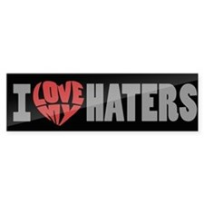 I Love My Haters Bumper Sticker