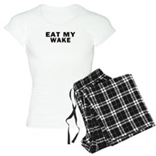 EAT MY WAKE Pajamas