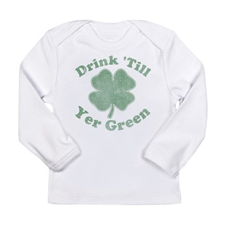 Drink 'Till Yer Green Long Sleeve Infant T-Shirt