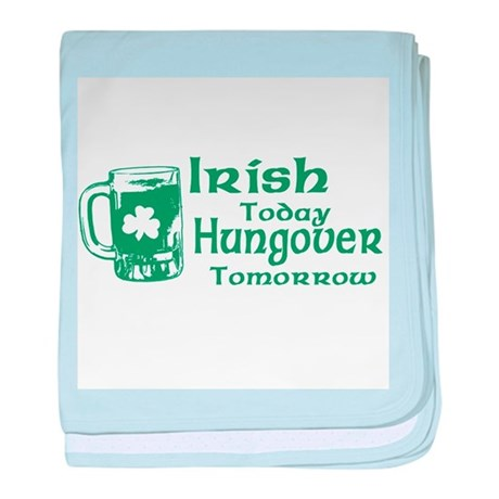Irish Today Hungover Tomorrow baby blanket