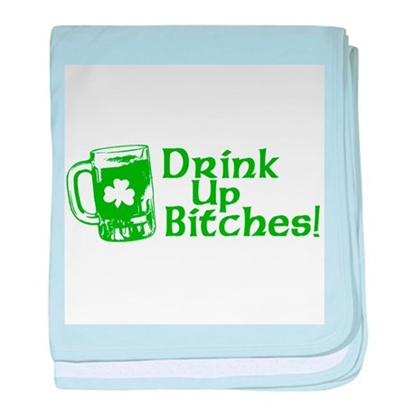 Drink Up Bitches! baby blanket