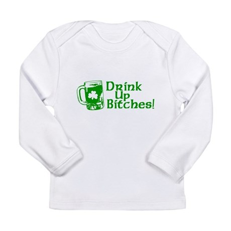 Drink Up Bitches! Long Sleeve Infant T-Shirt