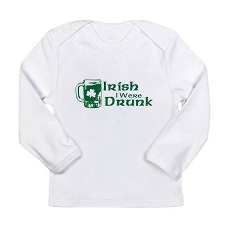 Irish I Were Drunk Long Sleeve Infant T-Shirt
