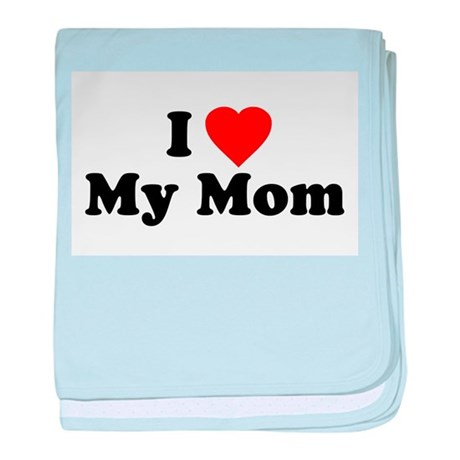I Love [heart] My Mom baby blanket