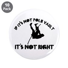 "If it's not pole vault it's not right 3.5"" Button"