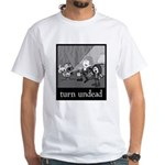 Turn Undead White T-Shirt