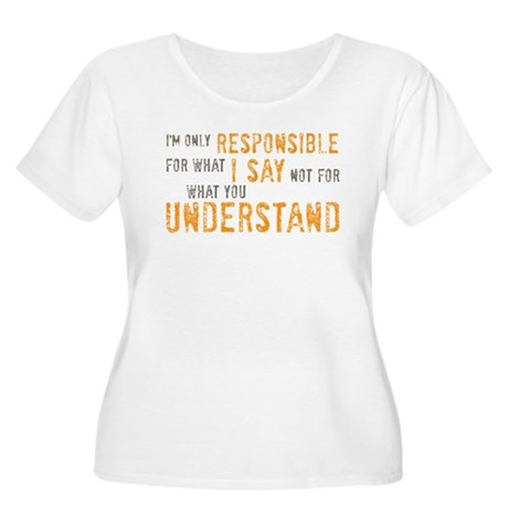 What I say Women's Plus Size Scoop Neck T-Shirt