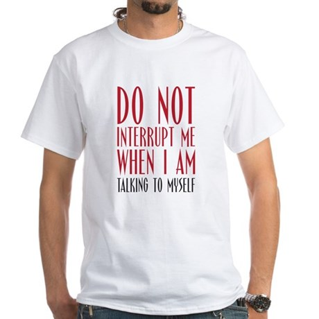 Don't Interrupt me White T-Shirt