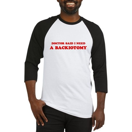 Doctor Said Backiotomy Baseball Jersey