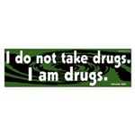 I do not take drugs. I am drugs - Bumper Sticker