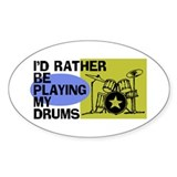 I'd Rather Be Playing My Drums Decal