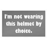 Im not wearing this helmet by choice Decal