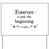 Forever is only the beginning Yard Sign