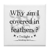 Why am I covered in feathers? Tile Coaster