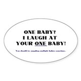 I laugh at your one baby! Oval Decal